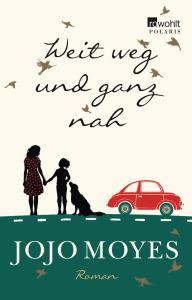 Jojo Moyes, Weit weg und ganz nah rororo, 512 S., Mai 2014