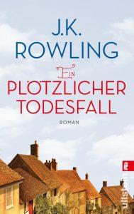 J. K. Rowling Ein plötzlicher Todesfall Ullstein Tb, 576 S., 02.12.2013